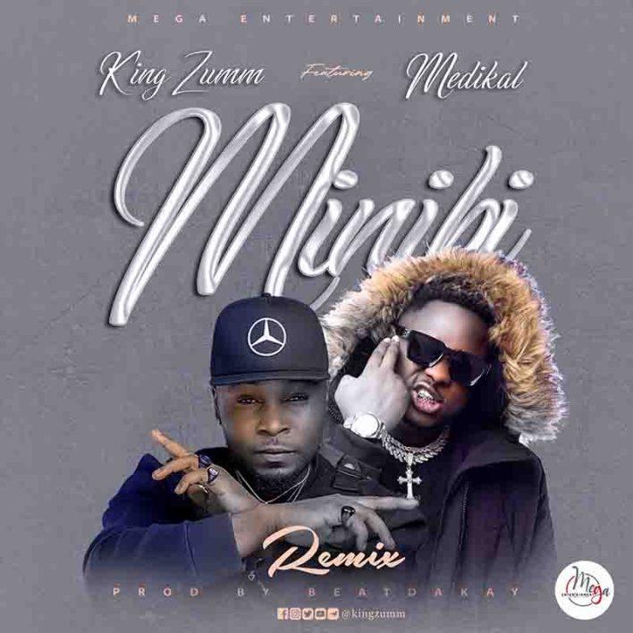 King Zumm - Minibi Remix Ft Medikal (Prod by BeatzDaKay)