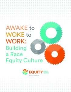 Title page for Awake to Woke to Work: Building a Race Equity Culture Report