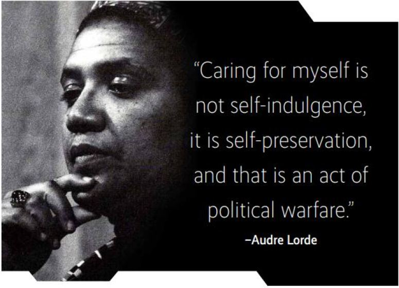 "Image of Audre Lorde to the left hand with a quote ""Caring for myself is not self-indulgence, it is self-preservation, and that is an act of political warfare."""