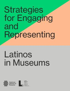 """A report cover reading """"Strategies for Engaging and Representing Latinos in Museums,"""" with the logos for the American Alliance of Museums and the Latino Network of the American Alliance of Museums, and a background of gray, pink, and green shapes."""