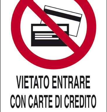 VIETATO ENTRARE CON CARTE DI CREDITO O TESSERE MAGNETICHE