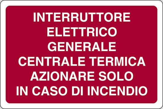 INTERRUTTORE ELETTRICO GENERALE CENTRALE TERMICA AZIONARE SOLO IN CASO DI INCENDIO
