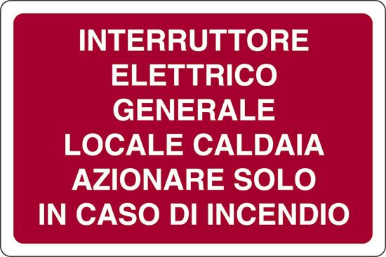 INTERRUTTORE ELETTRICO GENERALE LOCALE CALDAIA AZIONARE SOLO IN CASO DI INCENDIO
