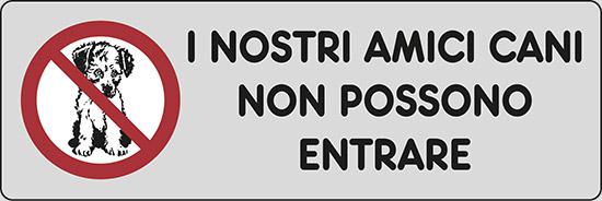 I NOSTRI AMICI CANI NON POSSONO ENTRARE
