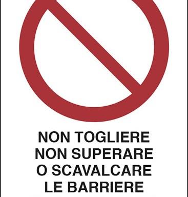 NON TOGLIERE NON SUPERARE O SCAVALCARE LE BARRIERE CHE DELIMITANO PASSAGGI PERICOLOSI