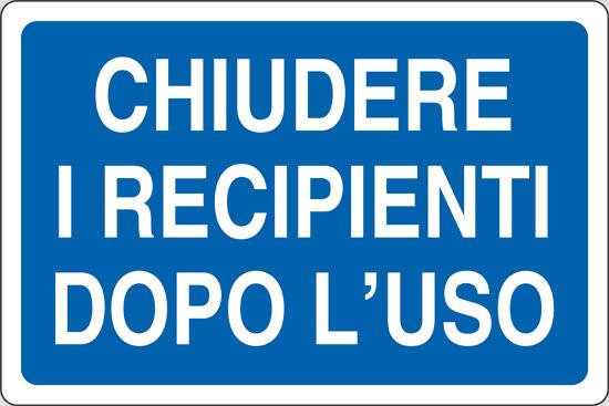 CHIUDERE I RECIPIENTI DOPO L' USO