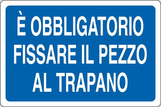 E' OBBLIGATORIO FISSARE IL PEZZO AL TRAPANO