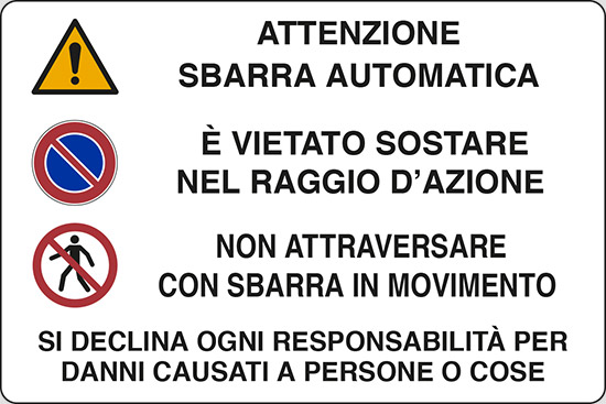 ATTENZIONE SBARRA AUTOMATICA E' VIETATO SOSTARE NEL RAGGIO D'AZIONE NON ATTRAVERSARE CON SBARRA IN MOVIMENTO