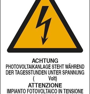 ACHTUNG PHOTOVOLTAIKANLAGE STEHT WAEHREND DER TAGESSTUNDEN UNTER SPANNUNG ( Volt) ATTENZIONE IMPIANTO FOTOVOLTAICO IN TENSIONE DURANTE LE ORE DIURNE ( volt)