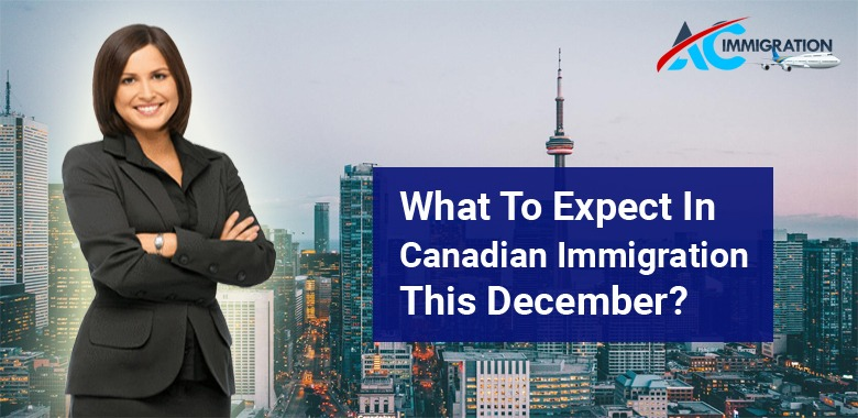 What to expect in Canadian immigration this December?