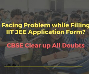 Facing Problem while Filling IIT JEE Application Form? CBSE Clear up All Doubts