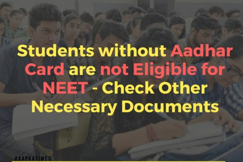 Students without Aadhar Card are not Eligible for NEET – Check Other Necessary Documents