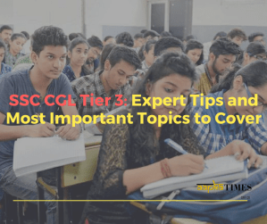 SSC CGL Tier 3: Expert Tips and Most Important Topics to Cover