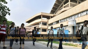 Effective Ways to Prepare for IAS Exam 2019 at Home