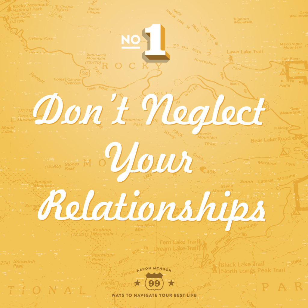 Don't neglect your relationships by Aaron McHugh 99 ways