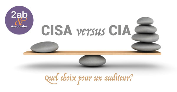 CISA versus CIA : Quel choix pour un auditeur?