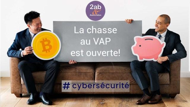 Cybercriminels, la chasse au VAP est ouverte!
