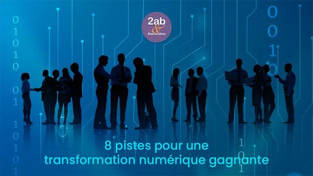8 pistes pour une transformation numérique gagnante