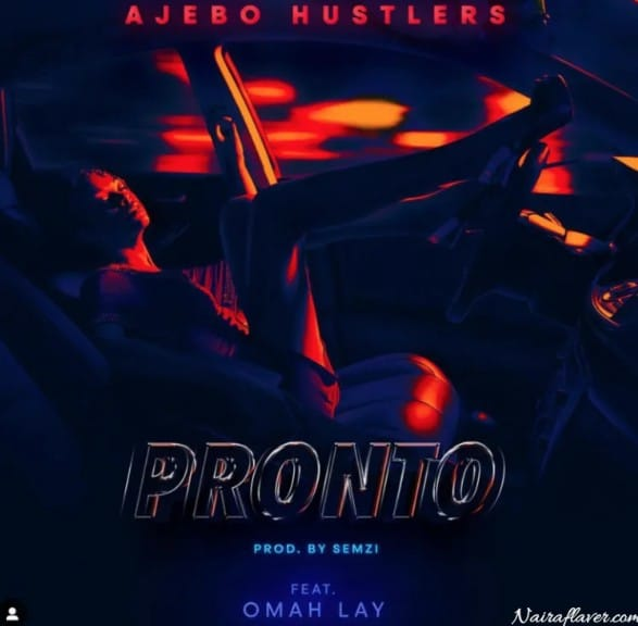 Download Music: Ajebo Hustlers - Pronto Ft Omah Lay