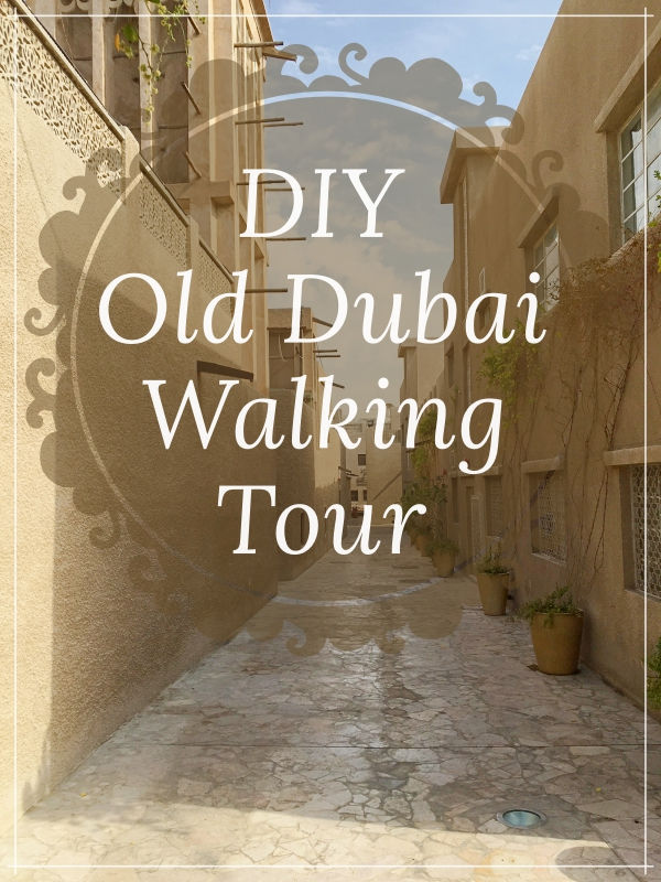 DIY OLD DUBAI WALKING TOUR