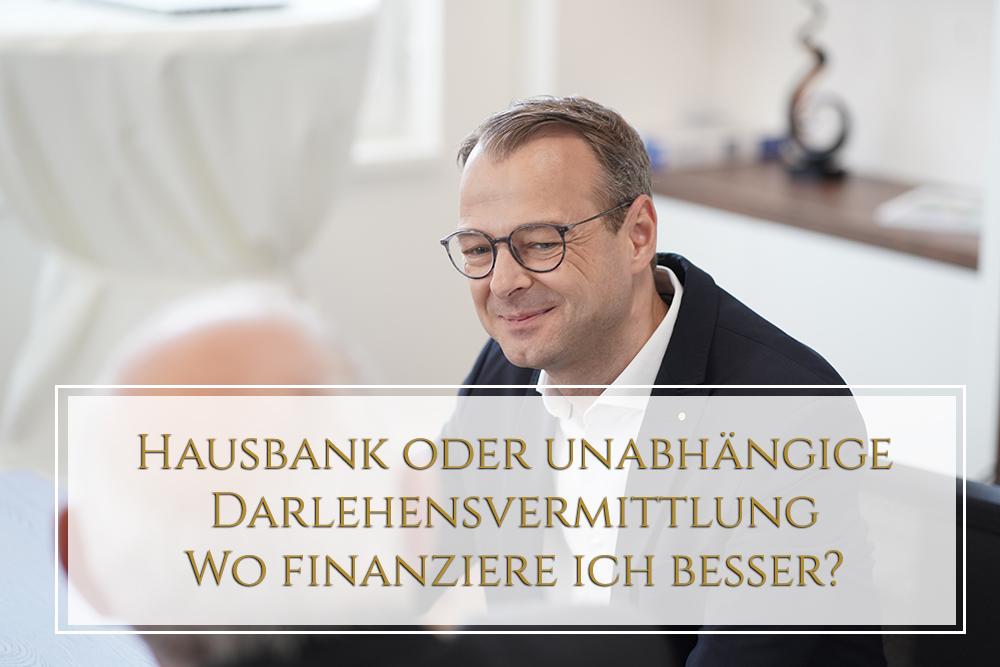 Hausbank oder unabhängige Darlehensvermittlung - Wo finanziere ich besser?