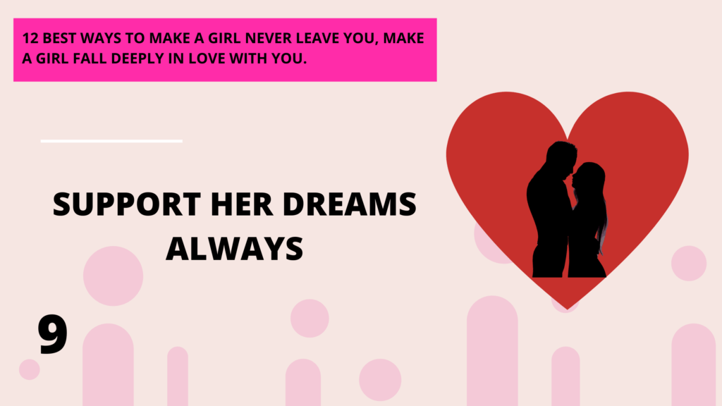 support her dreams. 12 best ways to make a girl deeply in love with you, she will never leave you. | Abbeylightshow