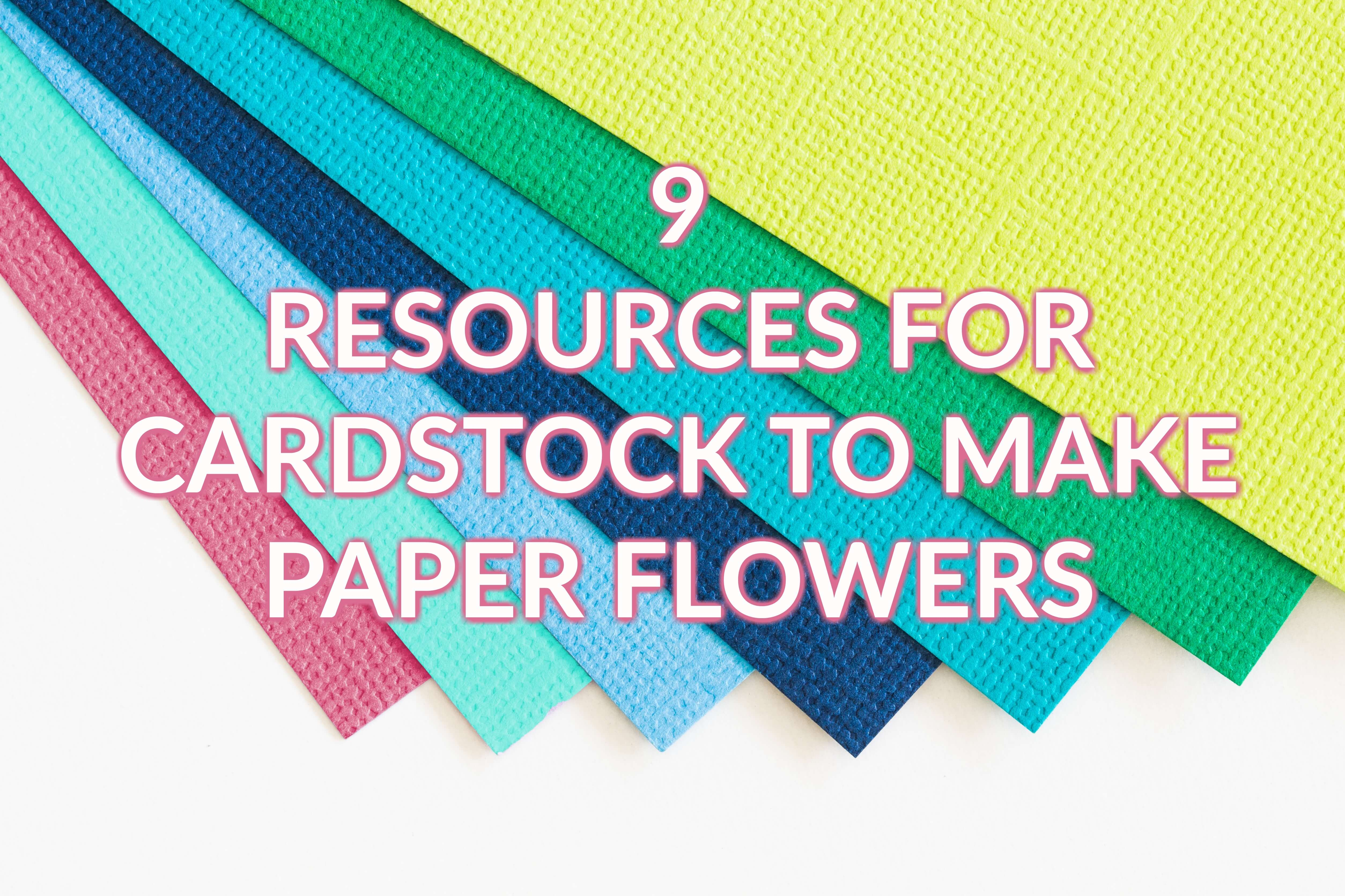 Where to Find Paper for Paper Flowers: Best Cardstock for Paper Flowers