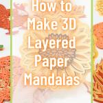How to Make 3D Layered Paper Mandalas