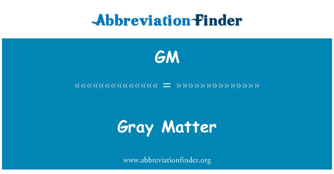 定義 GM: 灰白質 - Gray Matter