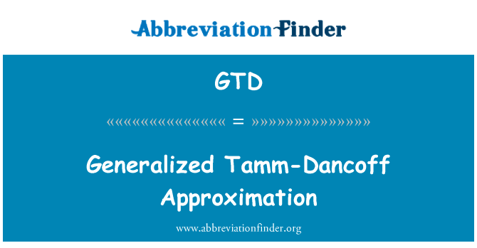 定義 GTD: 一般化のタム Dancoff 近似 - Generalized Tamm-Dancoff Approximation