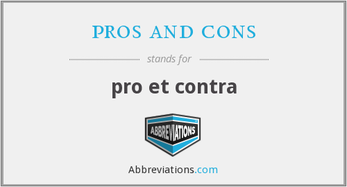 What does PROS AND CONS stand for?