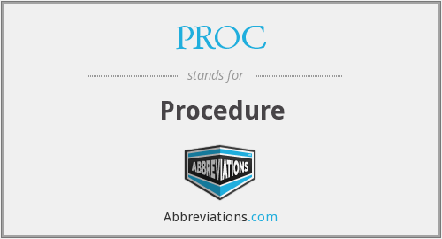 What is the abbreviation for Procedure?