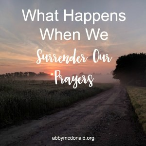 What Happens When We Surrender Our Prayers