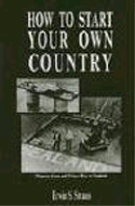 How to Start Your Own Country by Erwin S. Strauss