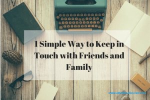 1 simple way to keep in touch with family and friends!
