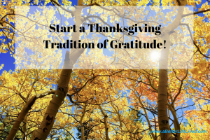 Want to slow down and bring more meaning to your Thanksgiving holiday? Start a Thanksgiving tradition of Gratitude!