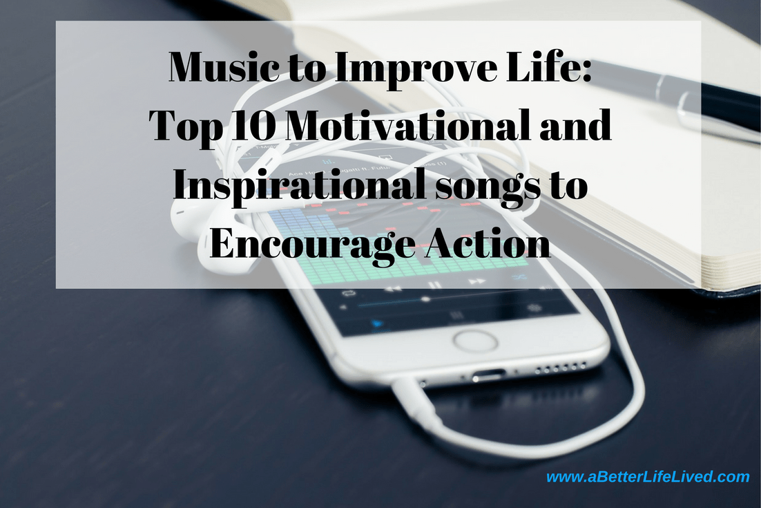 Music to Improve Life- Motivational and Inspirational songs to Encourage Action