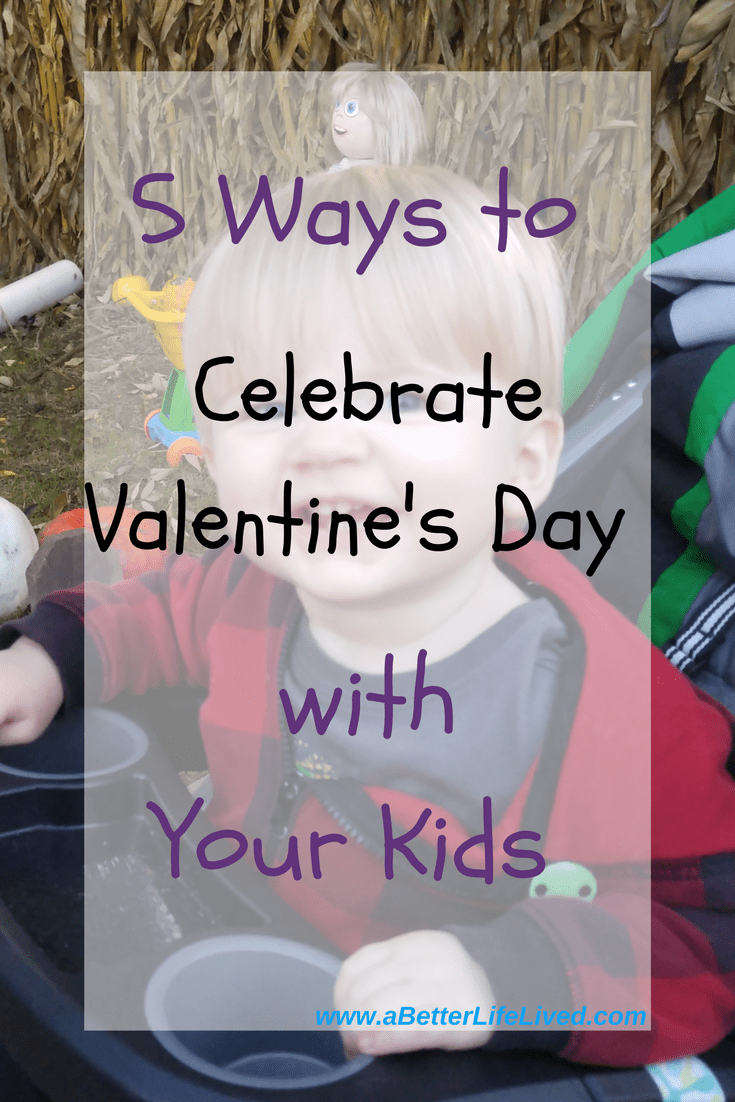 Looking for ways to celebrate Valentine's Day with your kids? Here are 5 ways to make it a meaningful, special day that both you and the kids will love!