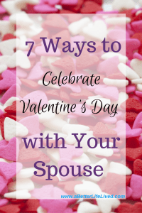 7 Awesome ideas to celebrate Valentine's Day with your spouse that are inexpensive, meaningful, and mostly healthy!!