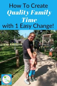 "Photo of father and son outside with text overlay ""How to Create Quality Family Time with 1 Easy Change"""