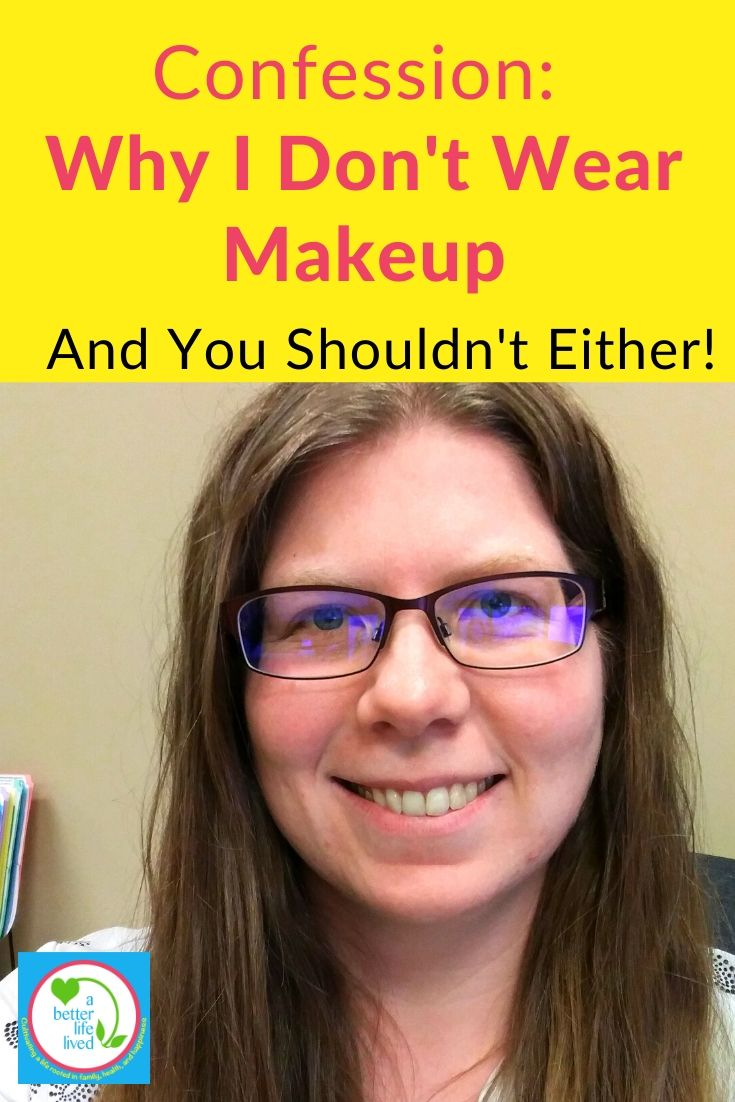"picture of woman without makeup with text overlay ""Confession: Why I don't wear makeup and you shouldn't either!"""