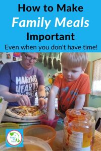 "Mom and son making pizza with text overlay ""How to make Family Meals Important even when you don't have time!"""
