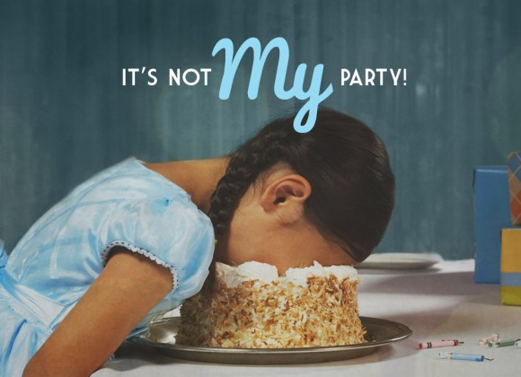 It's Not MY Party!
