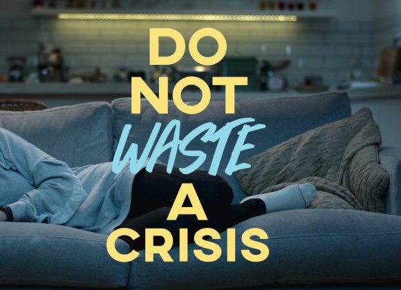 Do Not Waste A Crisis