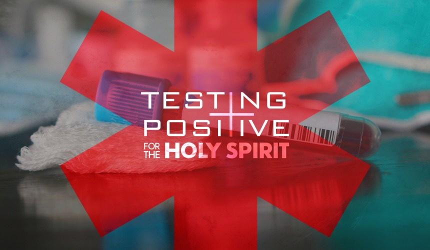 Testing Positive for the Holy Spirit