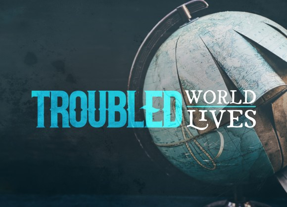 Troubled World & Troubled Lives