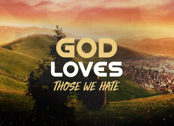 God Loves Those We Hate