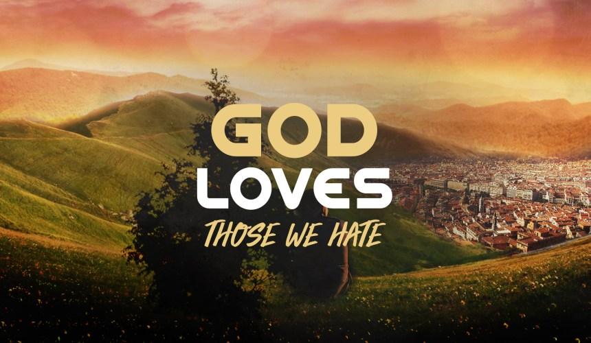 God Loves Those We Hate