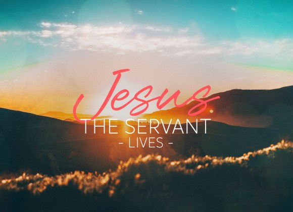The Servant Lives