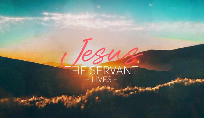 The Servant Lives